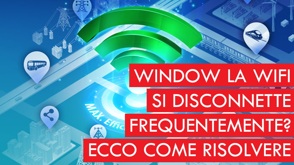 Windows - La WiFi si disconnette frequentemente? Ecco come risolvere